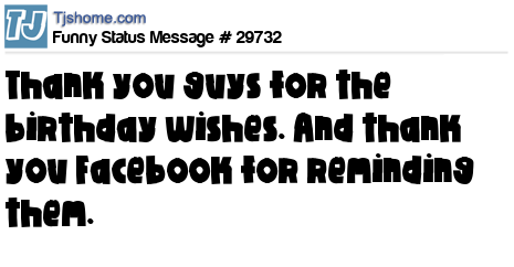 Funny Status Message 29732 – Thank You Message for Birthday Greetings on Facebook