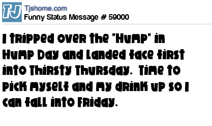 Happy hump day tweets and status messages 59000 x i tripped over the hump in hump day and landed face first into thirsty thursday time to pick myself and my drink up so i can fall into friday m4hsunfo