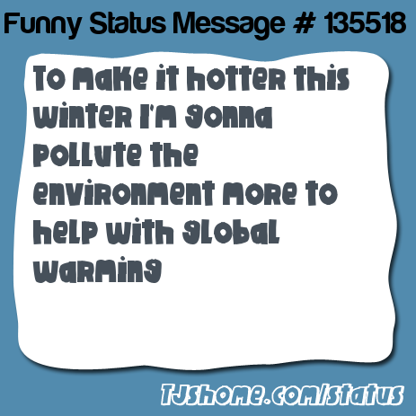 Says to make it hotter this winter i m gonna pollute the environment